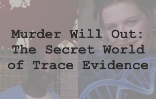 Murder Will Out: The Secret World of Trace Evidence