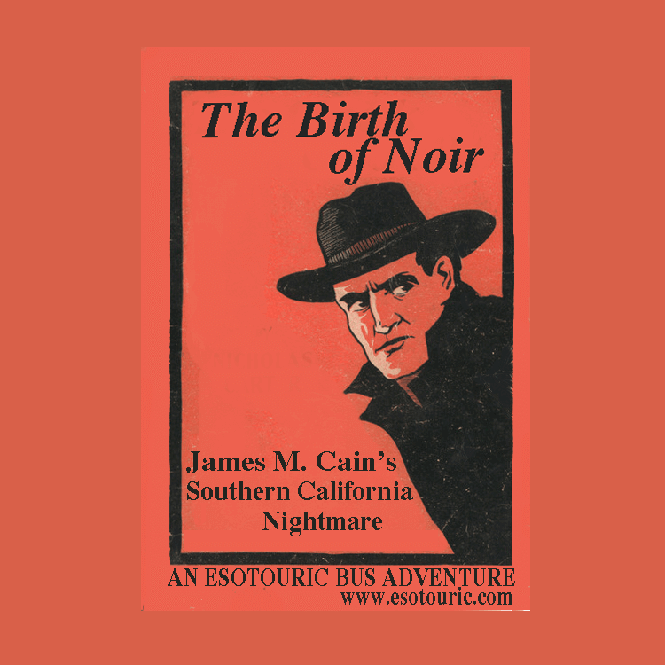 The Birth of Noir: James M. Cain's Southern California Nightmare tour